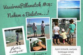 VasárnaPillanatok #178: Nekem a Balaton…!
