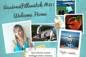 VasárnaPillanatok #181: Welcome Home :)